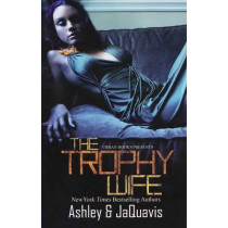 The Trophy Wife by Jaquavis, 9781601625939