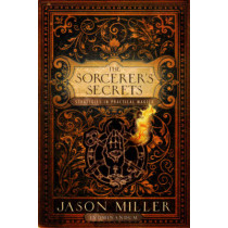 Sorcerer'S Secrets: Strategies in Practical Magick by Jason Miller, 9781601630599