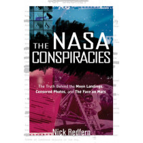 NASA Conspiracies: The Truth Behind the Moon Landings, Censored Photos, and the Face on Mars by Nick Redfern, 9781601631497