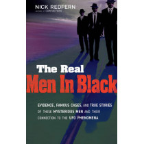 Real Men in Black: Evidence, Famous Cases, and True Stories of These Mysterious Men and Their Connection to the UFO Phenomena by Nick Redfern, 9781601631572