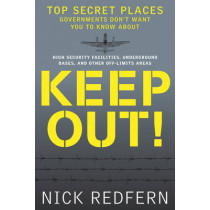 Keep out!: Top Secret Places Governments Don't Want You to Know About by Nick Redfern, 9781601631848