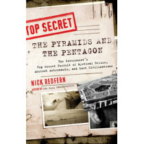 Pyramids and the Pentagon: The Government's Top Secret Pursuit of Mystical Relics, Ancient Astronauts, and Lost Civilizations by Nick Redfern, 9781601632067