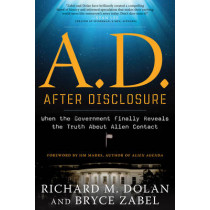A.D. After Disclosure: When the Government Finally Reveals the Truth About Alien Contact by Richard M. Dolan, 9781601632227