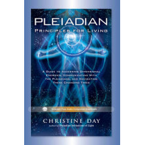 Pleiadian Principles for Living: A Guide to Accessing Dimensional Energies, Communicating with the Pleiadians, and Navigating These Changing Times by Christine Day, 9781601632616