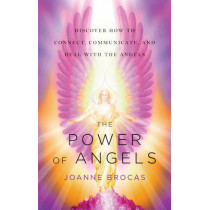 Power of Angels: Discover How to Connect, Communicate, and Heal with the Angels by Joanne Brocas, 9781601633194