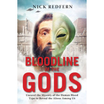Bloodline of the Gods: Unravel the Mystery of the Human Blood Type to Reveal the Aliens Among Us by Nick Redfern, 9781601633651