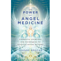 Power of Angel Medicine: Energetic Exercises and Techniques to Activate Divine Healing by Joanne Brocas, 9781601633743