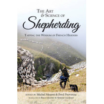 The Art & Science of Shepherding: Tapping the Wisdom of French Herders by Michel Meuret, 9781601730695