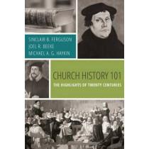 Church History 101: The Highlights of Twenty Centuries by Sinclair B Ferguson, 9781601784766
