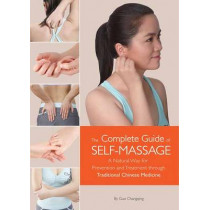 The Complete Guide of Self-Massage: A Natural Way for Prevention and Treatment through Traditional Chinese Medicine by Changqing Guo, 9781602200258