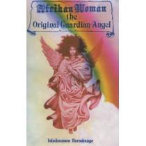 Afrikan Woman: The Original Guardian Angel by Ishakamusa Barashango, 9781602810037