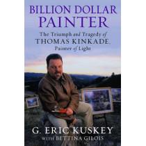 Billion Dollar Painter: The Triumph and Tragedy of Thomas Kinkade, Painter of Light by Bettina Gilois, 9781602862449