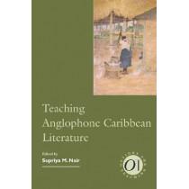 Teaching Anglophone Caribbean Literature by Supriya M. Nair, 9781603291064