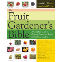 The Fruit Gardener's Bible: A Complete Guide to Growing Fruits and Berries in the Home Garden by Lewis Hill, 9781603425674