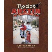 Rodeo Austin: Blue Ribbons, Buckin' Broncs, and Big Dreams by Liz Carmack, 9781603445689