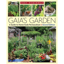 Gaia's Garden: A Guide to Home-Scale Permaculture - 2nd Edition by Toby Hemenway, 9781603580298