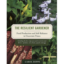 The Resilient Gardener: Food Production and Self-Reliance in Uncertain Times by Carol Deppe, 9781603580311