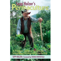 Sepp Holzer's Permaculture: A Practical Guide to Small-Scale, Integrative Farming and Gardening by Sepp Holzer, 9781603583701