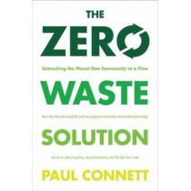 The Zero Waste Solution: Untrashing the Planet One Community at a Time by Paul Connett, 9781603584890