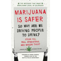 Marijuana is Safer: So Why are We Driving People to Drink? by Steven Fox, 9781603585101