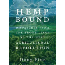 Hemp Bound: Dispatches from the Front Lines of the Next Agricultural Revolution by Doug Fine, 9781603585439
