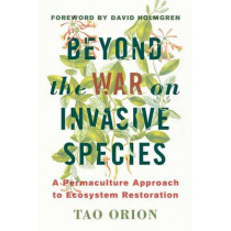 In Defense of Invasive Species: A Permaculture Approach to Ecological Restoration and Resilient Ecosystems by Tao Orion, 9781603585637
