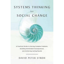 Systems Thinking for Social Change by David Peter Stroh, 9781603585804