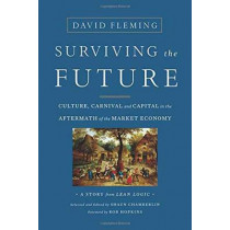 Surviving the Future: Culture, Carnival and Capital in the Aftermath of the Market Economy by David Fleming, 9781603586467