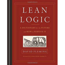 Lean Logic: A Dictionary for the Future and How to Survive it by David Fleming, 9781603586481