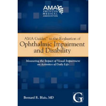 AMA Guides to the Evaluation of Ophthalmic Impairment and Disability by Bernard R. Blais, 9781603591034