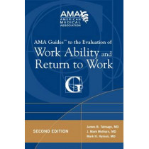 AMA Guides to the Evaluation of Work Ability and Return to Work by Mark H. Hyman, 9781603595308