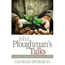 John Ploughman's Talks: Everyday Advice Based on Biblical Truth by Charles H Spurgeon, 9781603746335