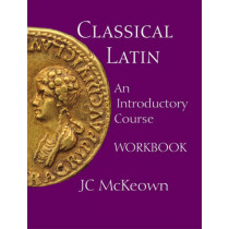 Classical Latin: An Introductory Course by J. C. McKeown, 9781603842068