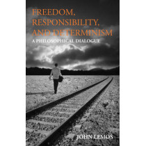 Freedom, Responsibility, and Determinism: A Philosophical Dialogue by John Lemos, 9781603849302