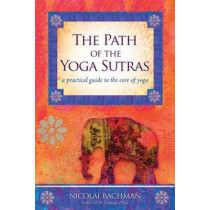 Path of the Yoga Sutras: A Practical Guide to the Core of Yoga by Nicolai Bachman, 9781604074291