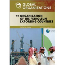 The Organization of Petroleum Exporting Countries by Heather Lehr Wagner, 9781604131024