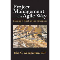 Project Management the Agile Way: Making it Work in the Enterprise by John C. Goodpasture, 9781604270273