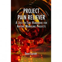 Project Pain Reliever: A Just-in-Time Field Guide by Dave Garrett, 9781604270396