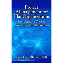 Project Management for Flat Organizations by Laura Dallas Burford, 9781604270846