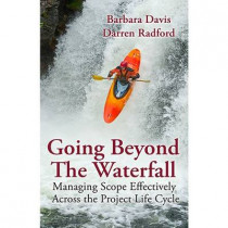 Going Beyond the Waterfall: Managing Scope Effectively Across the Project Life Cycle by Barbara Davis, 9781604270907