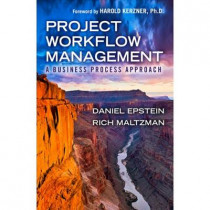 Project Workflow Management: A Business Process Approach by Dan Epstein, 9781604270921