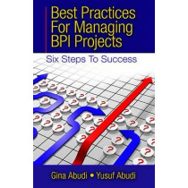 Best Practices for Managing BPI Projects by Gina Abudi, 9781604270969