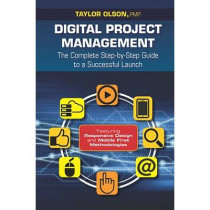 Digital Project Management: The Complete Step-by-Step Guide to a Successful Launch by Taylor Olson, 9781604271256