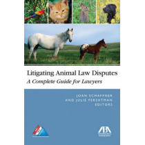 Litigating Animal Law Disputes: The Complete Guide for Lawyers by Joan E. Schaffner, 9781604420012