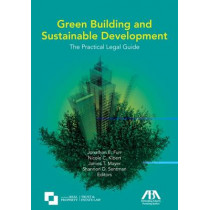 Green Building and Sustainable Development: The Practical Legal Guide by Jonathan E. Furr, 9781604420715