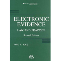 Electronic Evidence: Law and Practice by Paul Rice, 9781604420845