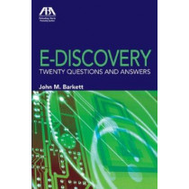 E-discovery: Twenty Questions and Answers by John Barkett, 9781604421156