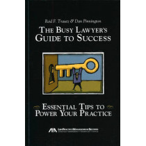 The Busy Lawyer's Guide to Success: Essential Tips to Power Your Practice by Reid F. Trautz, 9781604424683