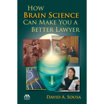 How Brain Science Can Make You a Better Lawyer by David A. Sousa, 9781604425345