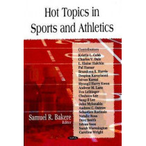 Hot Topics in Sports & Athletics by Samuel R. Bakere, 9781604560770